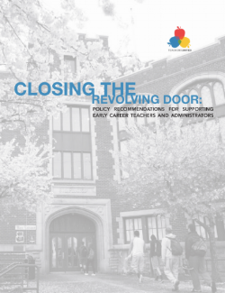 Read  2016 Intentionality Report: Closing the Revolving Door: Policy Recommendations for Supporting Early Career Teachers and Administrators.