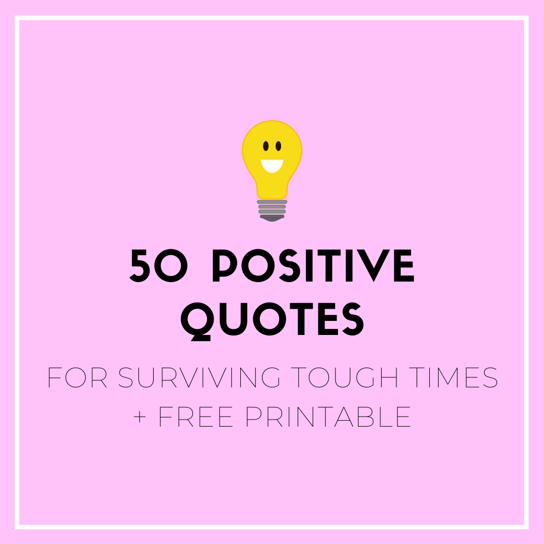 Trying To Stay Positive 50 Quotes For Surviving Tough Times Free Pdf Printable Sweet Planit