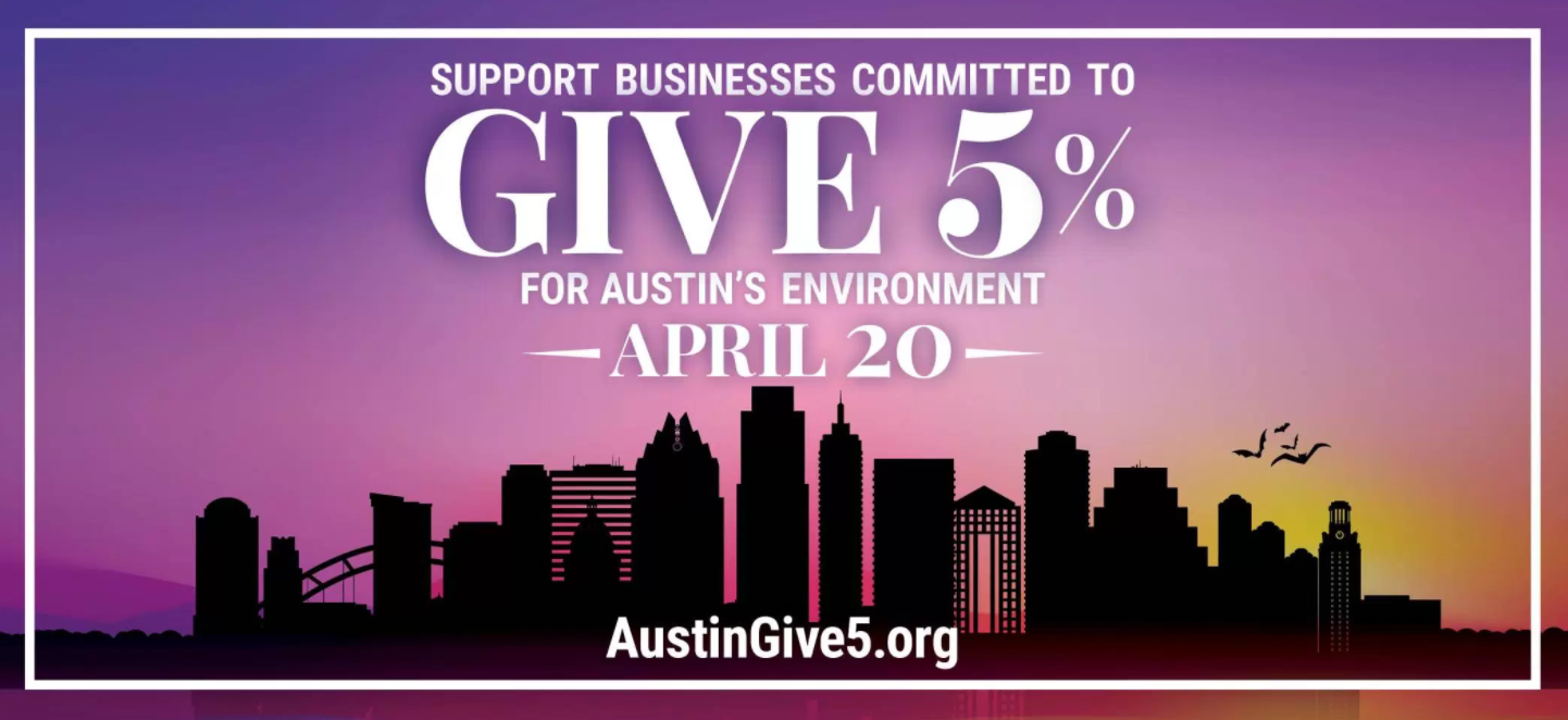 On the Friday before Earth Day, 217 Austin-area business locations will be donating 5% of their sales to a fund which will be equally distributed to nine environmental nonprofits working to preserve our local environment.