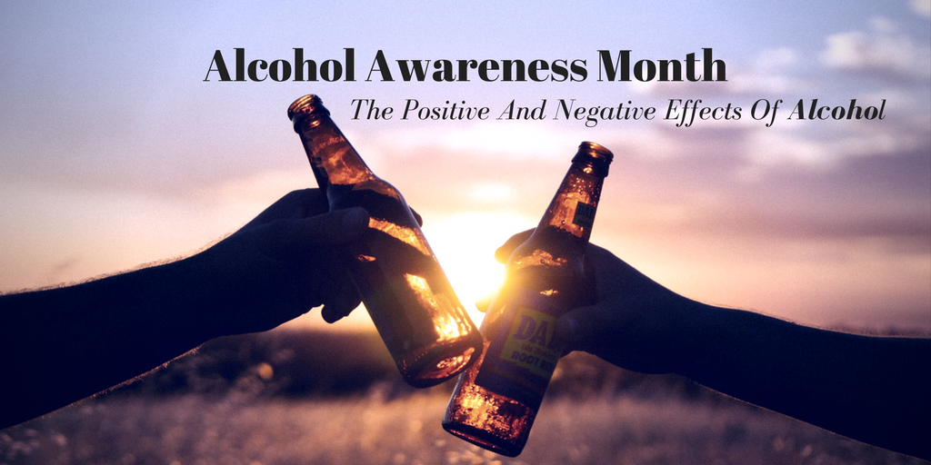 Alcohol Awareness Month: The Positive And Negative Effects Of Alcohol