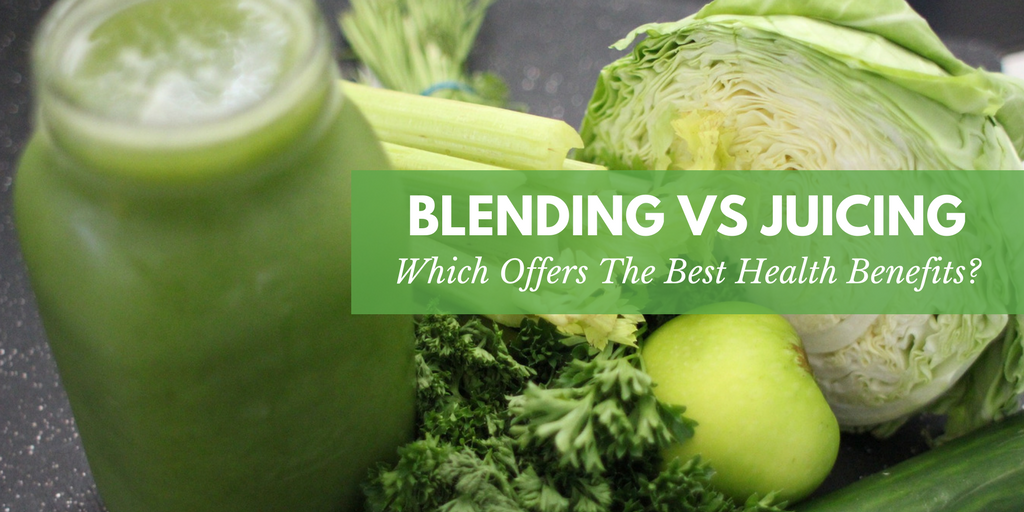 Blending Vs Juicing: Which Offers The Best Health Benefits?