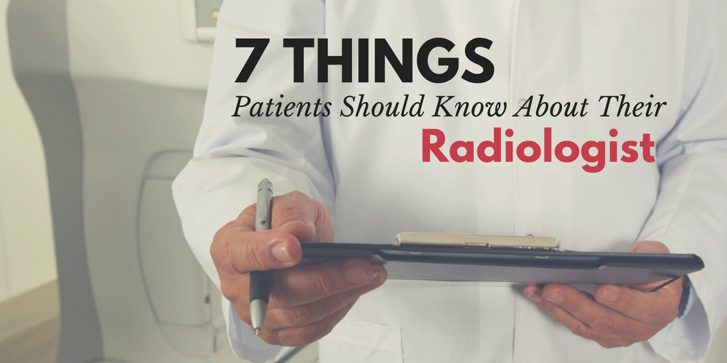 7 Things Patients Should Know About Their Radiologist