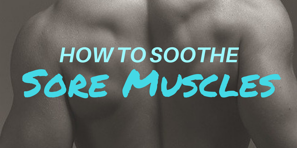 How To Soothe Sore Muscles