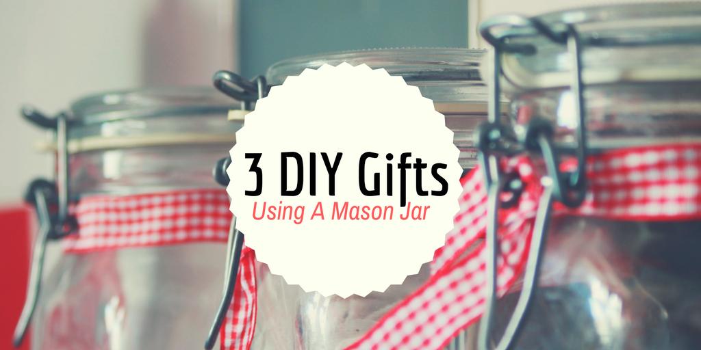 3 DIY Gifts Using A Mason Jar, DIY gifts