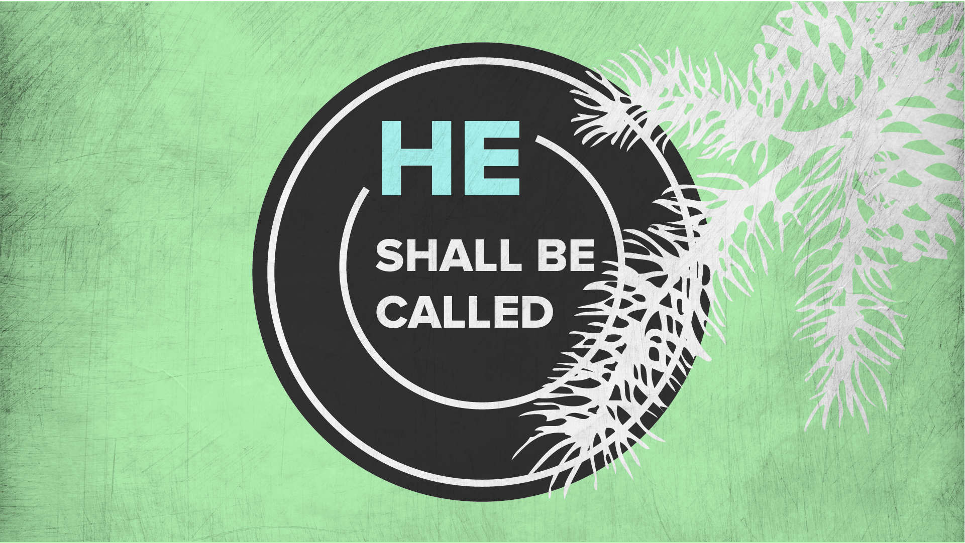 Advent 2016 - He Shall Be Called