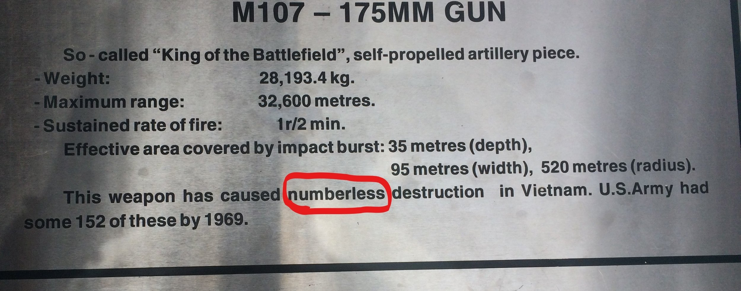 "The War Remnants museum in Ho Chi Minh is a heavy place to be, so it was nice to have some comic relief. I'm glad this artillery caused ""numberless"" destruction! Ho Chi Minh City, Vietnam."