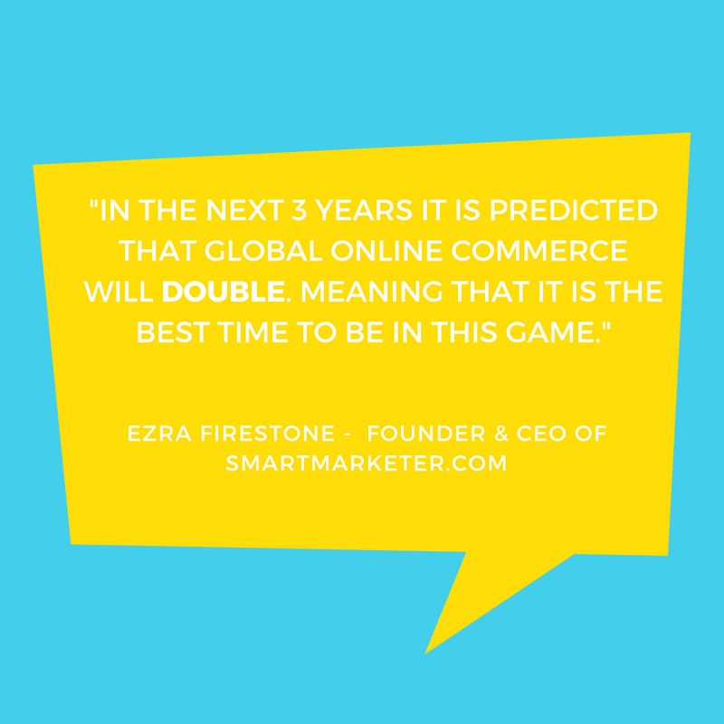 In the next 3 years it is predicted that global online commerce will double. meaning that it is the best time to be in this game..png