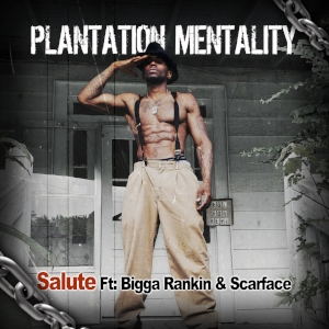 Salute ft Bigga Rankin & Scarface - Plantation Mentality artwork.jpg