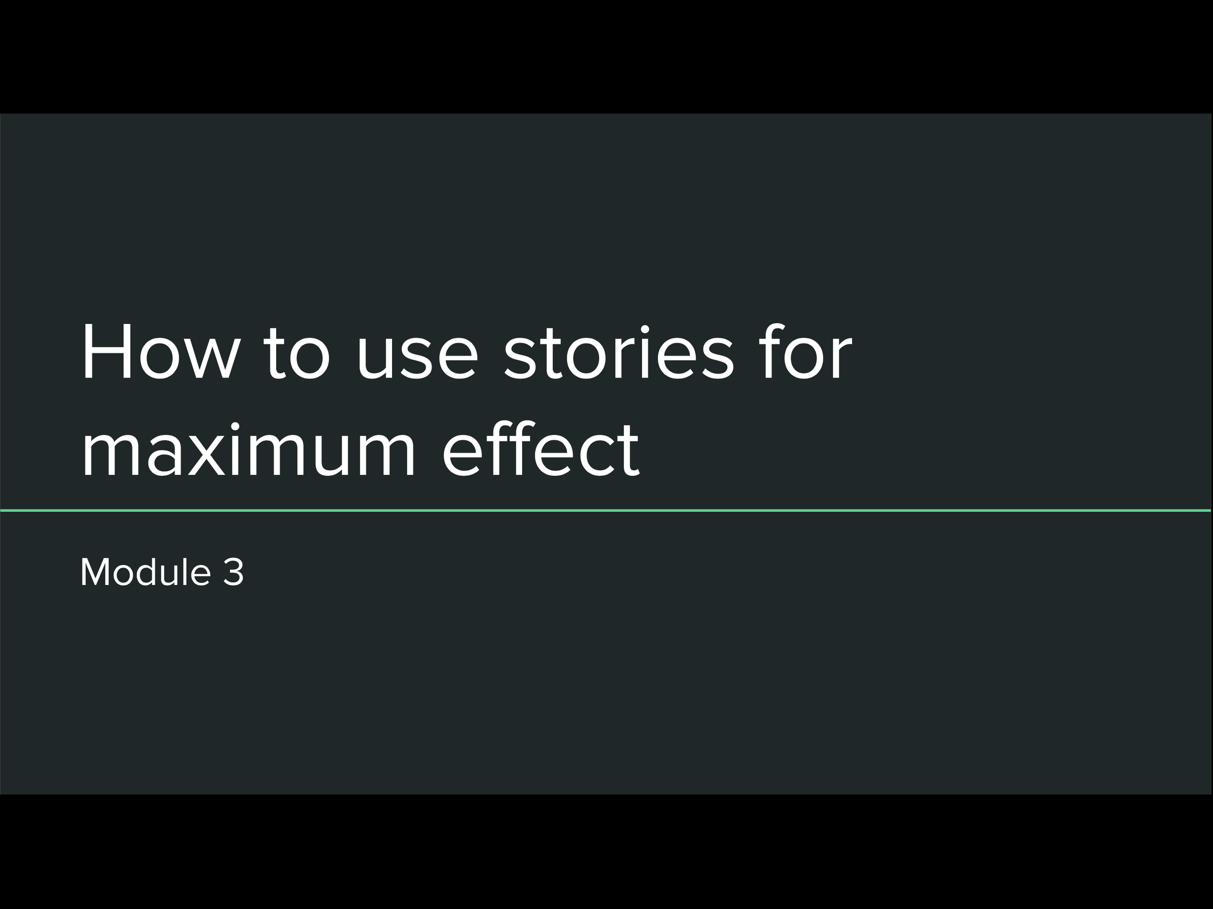 Module 3: How to user stories for maximum effect