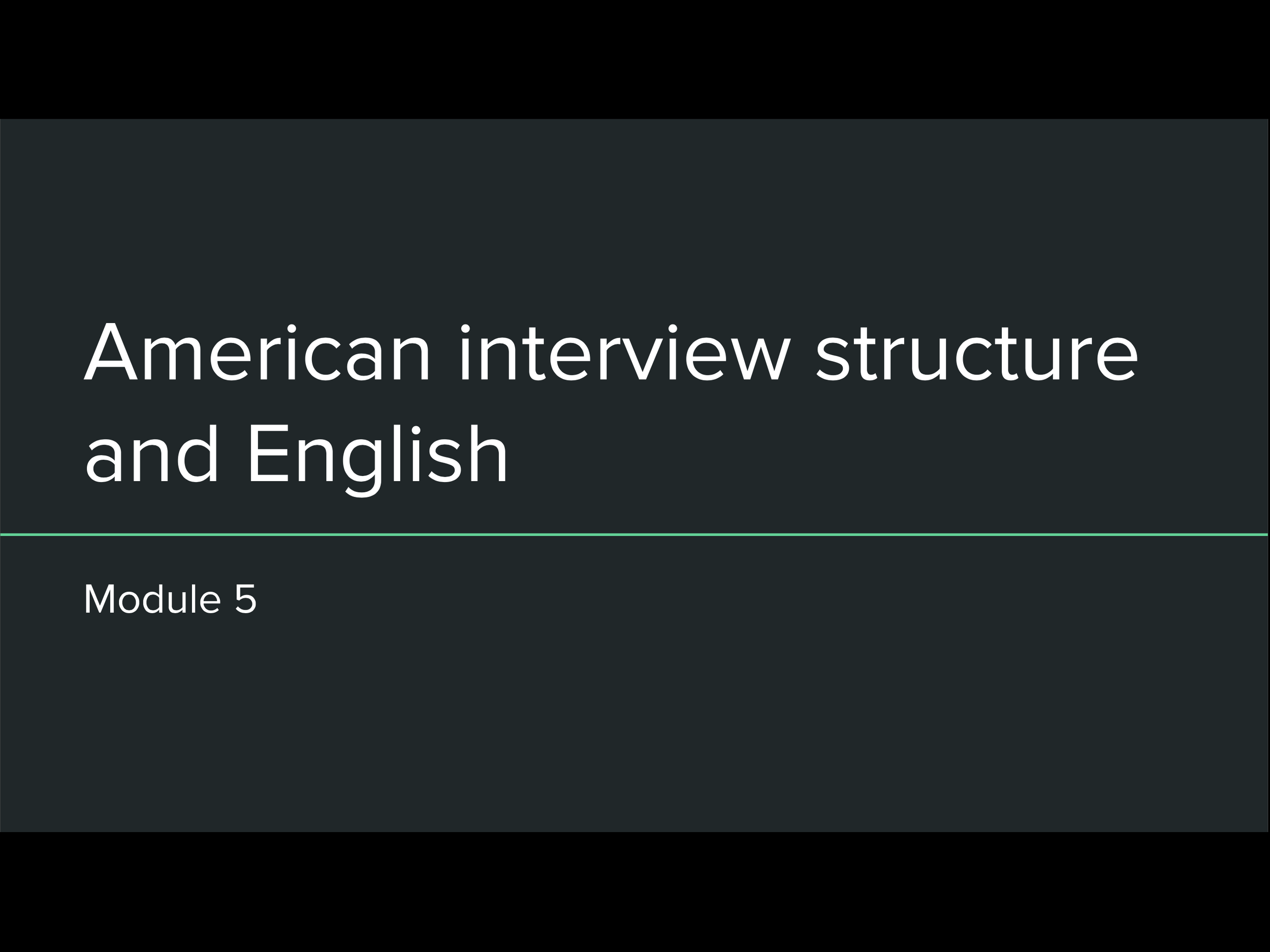 Module 5: American interview structure and English