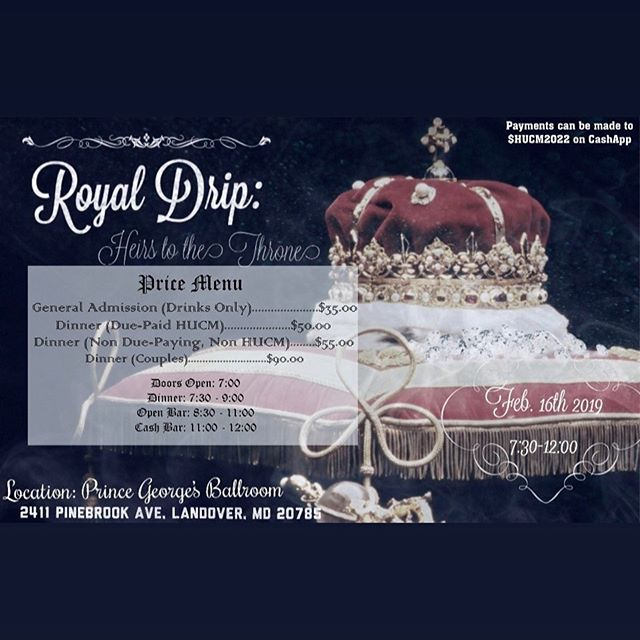 📣📣The round table of the HUCM Litty Committee requests your presence at the Royal Drip celebration in honor of the newest heirs to the throne, the illustrious Class of 2022. . . . Take heed this is no ordinary affair, Kings & Queens of finesse & style will gather from far and wide at Prince George's Ballroom to indulge in delectable cuisines, Premier liquor🍾, and as usual tasteful derriere shaking💃🏾🕺🏾. The grand event shall be held on the night of February 16th, 2019 from 7:00 pm until the stroke of 12. You are encouraged to come thru drippin in your finest formal wear because we will be crowning a King and Queen of Drip! 👸🏾🤴🏾 . . . Get your tickets while they last, NO TICKETS WILL BE SOLD AT THE DOOR! 🎟🎟🎟🎟