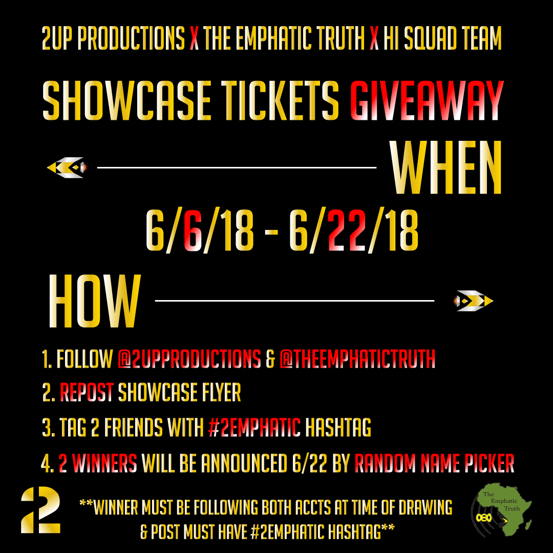 SHOWCASE TICKETS GIVEAWAY - 2UP Productions X The Emphatic Truth X Hi Squad Team Collab