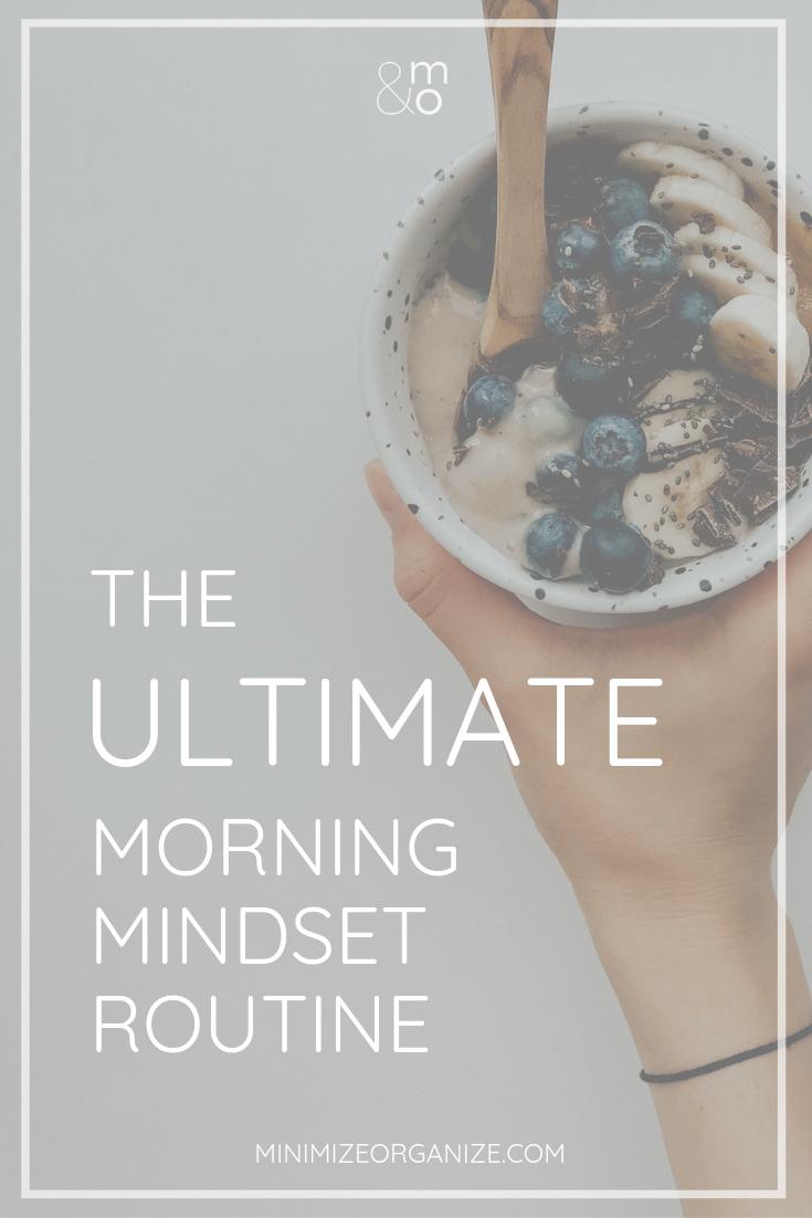 The Ultimate Morning Mindset Routine | Minimize & Organize