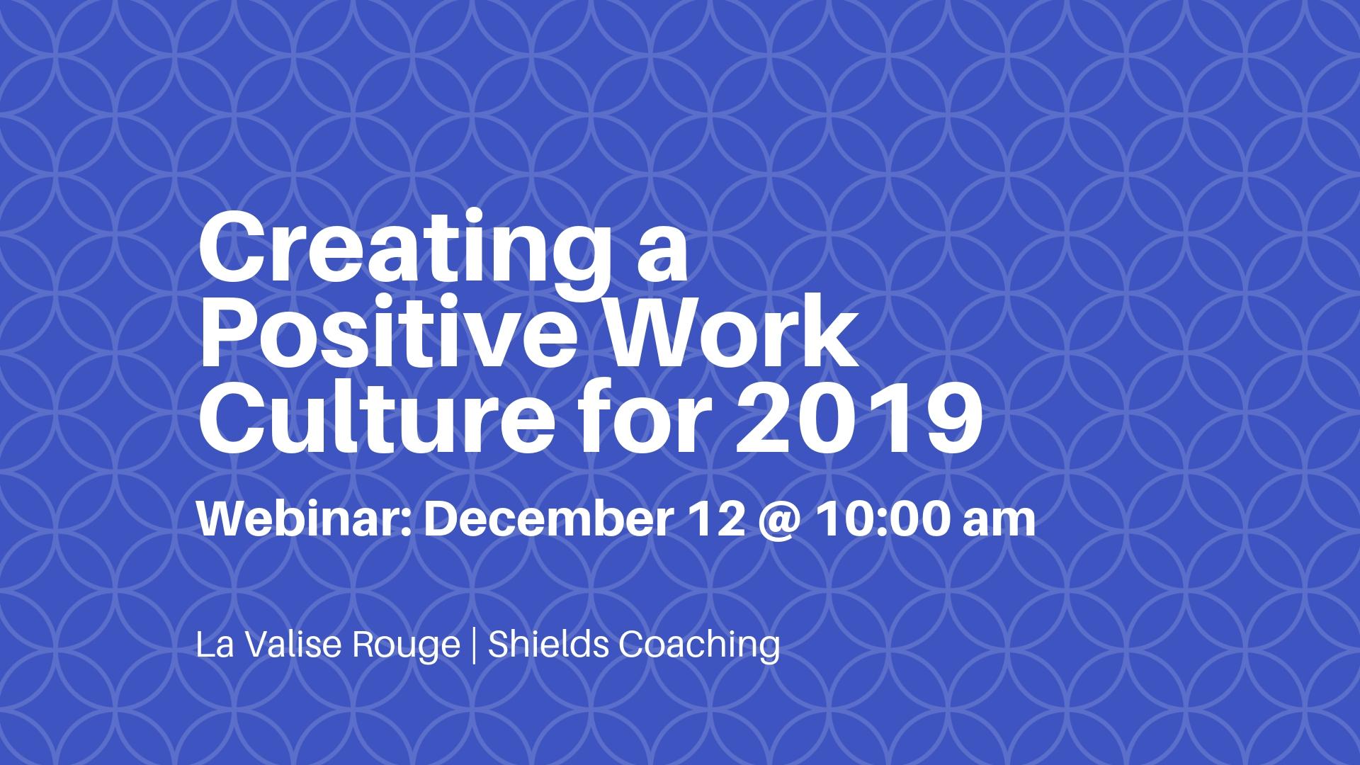 Creating a Positive Work Culture for 2019 webinar.jpg