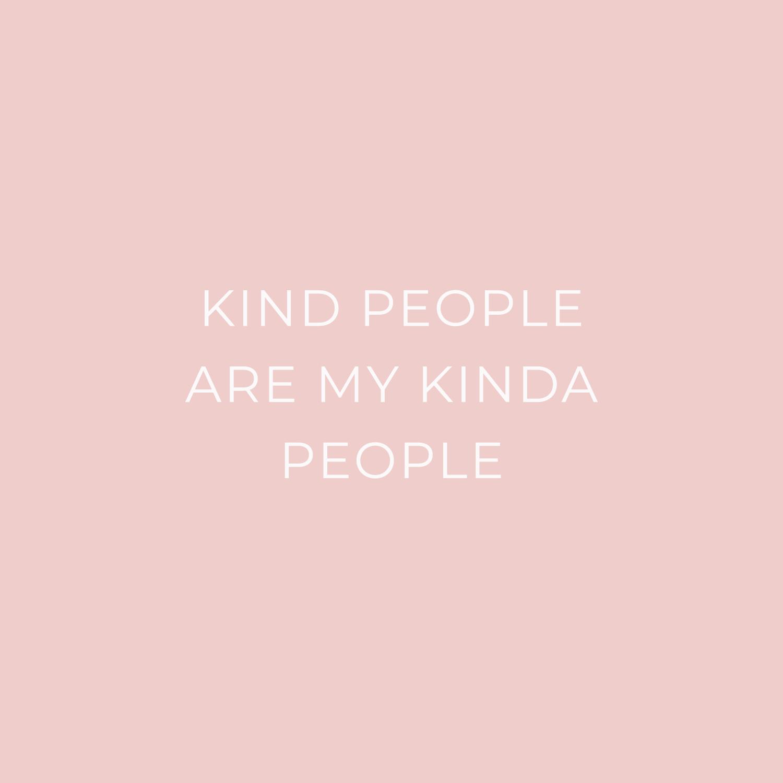kind people are my kinda people