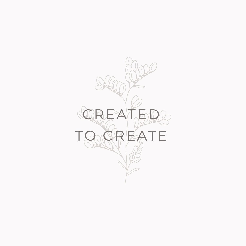 Created to Create - Inspirational Life Quote - Bea & Bloom Creative Design Studio