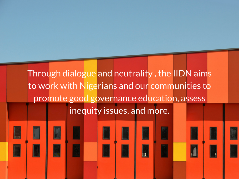 Through dialogue and neutrality , the IIDN aims to work with Nigeriansand our communities to promote good governance , education, assess inequity issues, and more..png