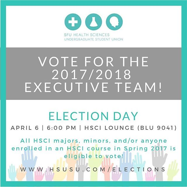 CALLING ALL HSCI MAJORS, MINORS,  and/or ANYONE ENROLLED IN AN HSCI COURSE DURING SPRING 2017!  Have your say in voting in your candidates for the incoming HSUSU Executive Team 2017/18!  All candidates and their platforms will be read out during the elections meeting being held on THURSDAY APRIL 6 at 6:00PM in the Health Sciences Undergraduate Lounge (BLU 9041), and all present will be able to vote for their preferred candidates.  For details on positions and descriptions, visit www.hsusu.com/elections!  We hope to see you there!