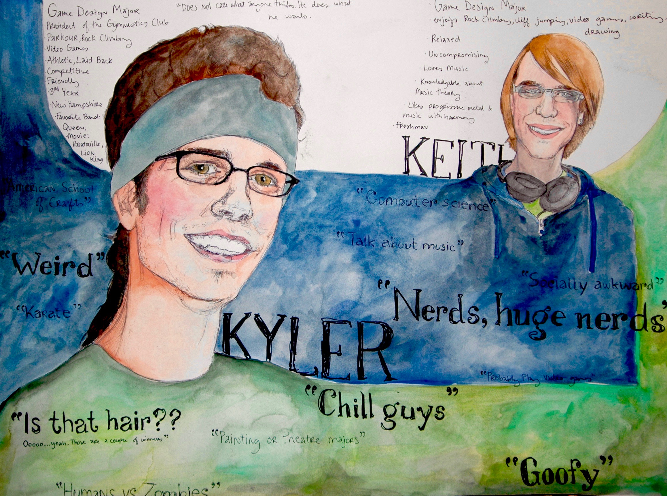 Kyler & Keith 2011, bic pen, watercolor & sharpie Sociology project at RIT where we asked two students if we could have strangers judge them from afar in combination with them telling us about themselves to see the contrast.