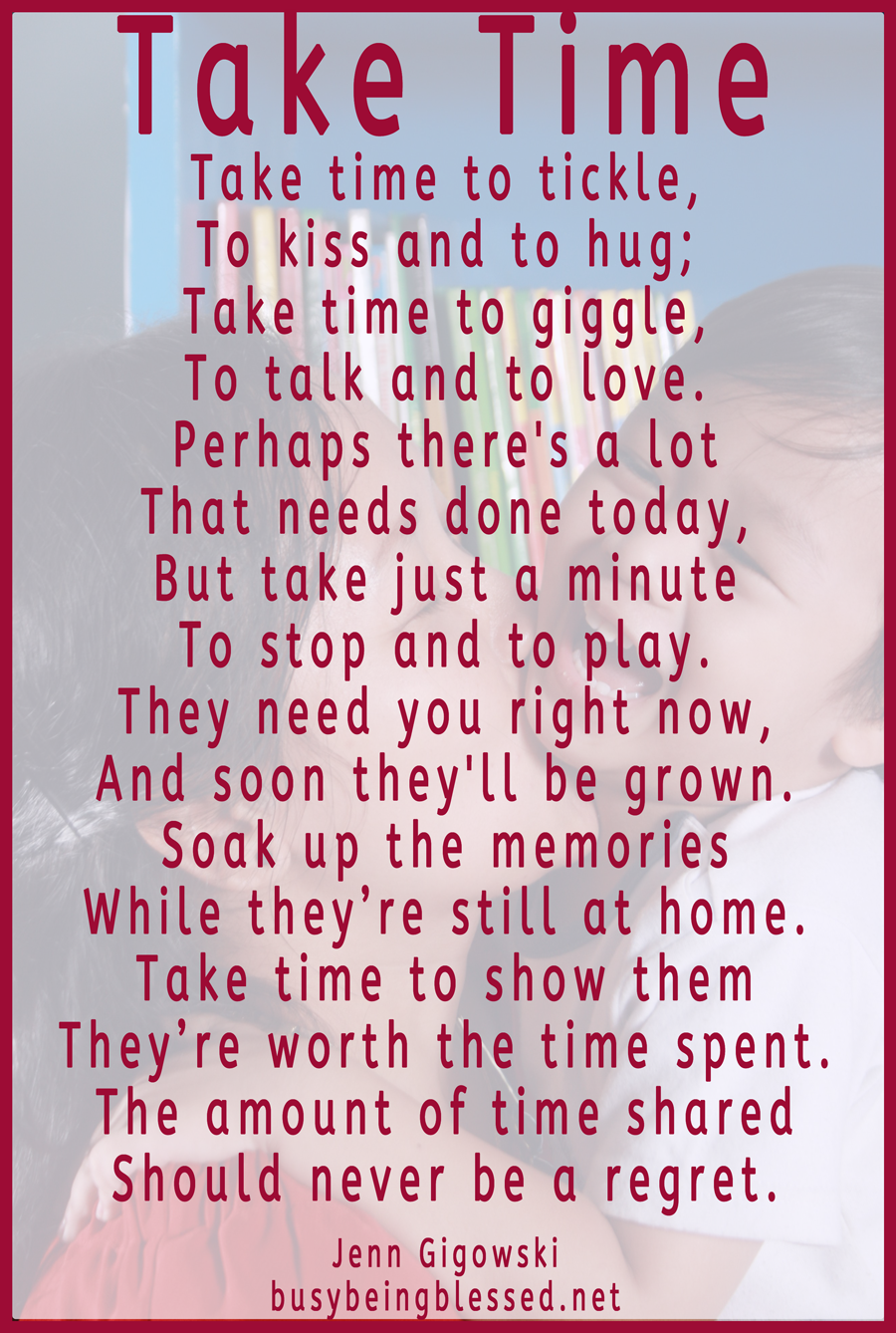 """""""Take Time"""" by Jenn Gigowski has been used with permission and is from http://www.busybeingblessed.net. There is a free printable of the poem for subscribers to www.busybeingblessed.net; please click on the image for the direct link."""