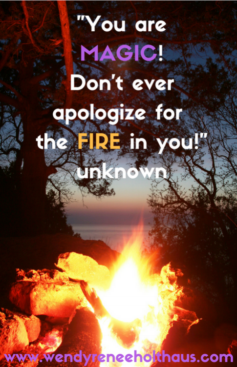 9.16.16 quote You are MAGIC!Don't everapologize for the FIRE in you!unknown (1).png