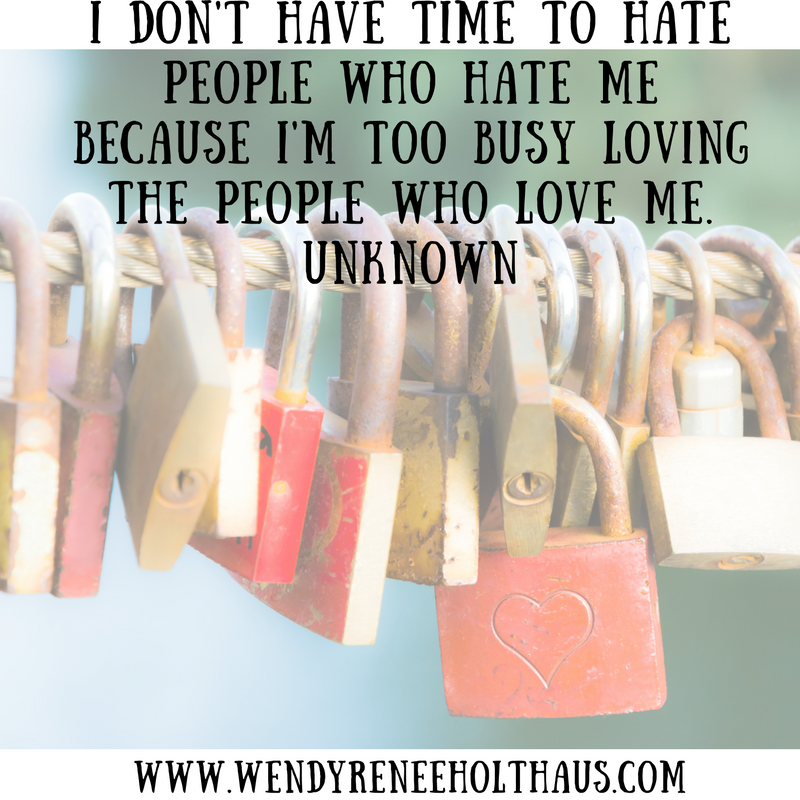 10-17-16 quote I don't have time to hate people who hate me because I'm too busy loving the people (1).png