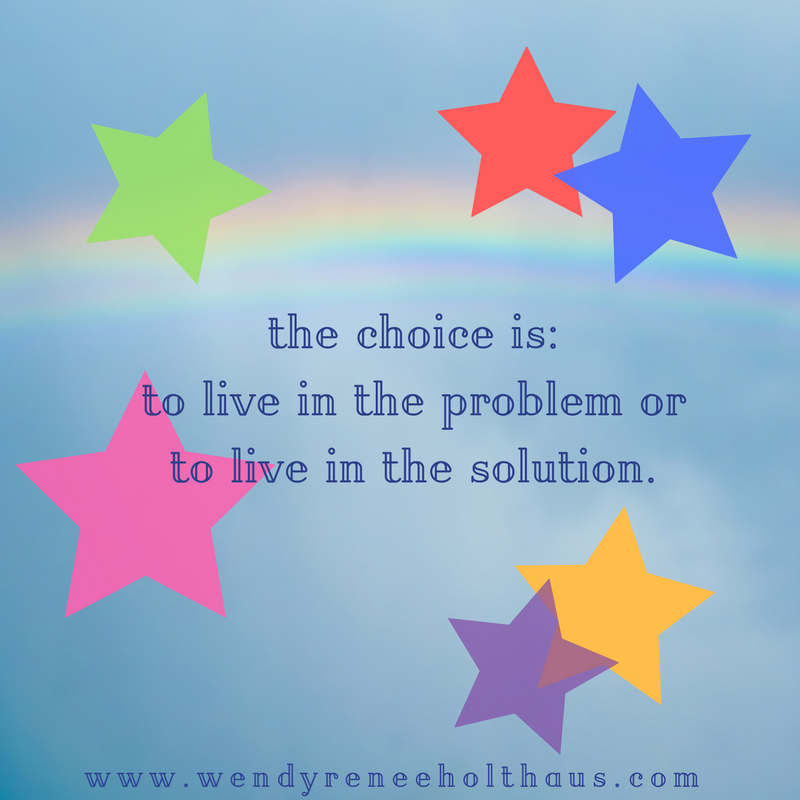 12_8_16 quote   the choice is_to live in the problem orto live in the solution..png