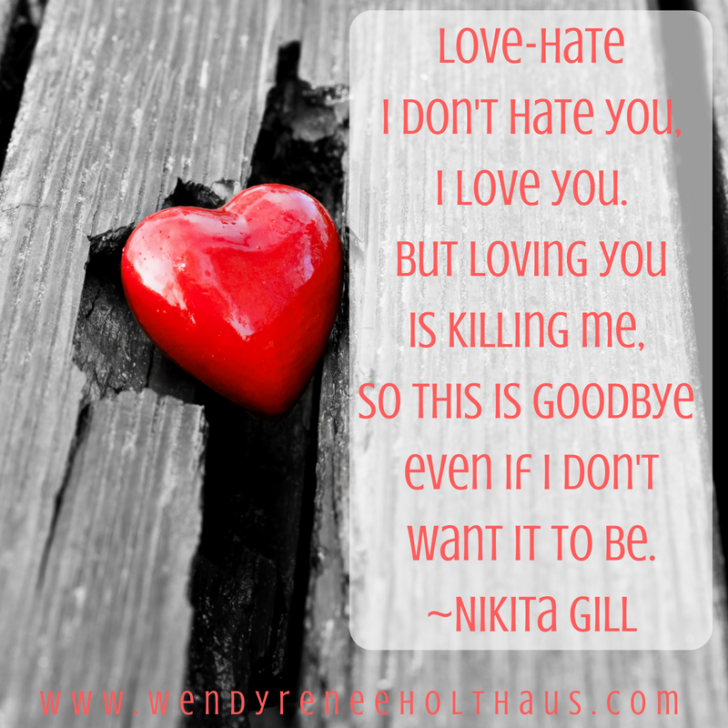12_15_16 quote Love-HateI don't hate you,I love you. but loving you is killing me, so this is goodbye even if i don't wantit to be..png
