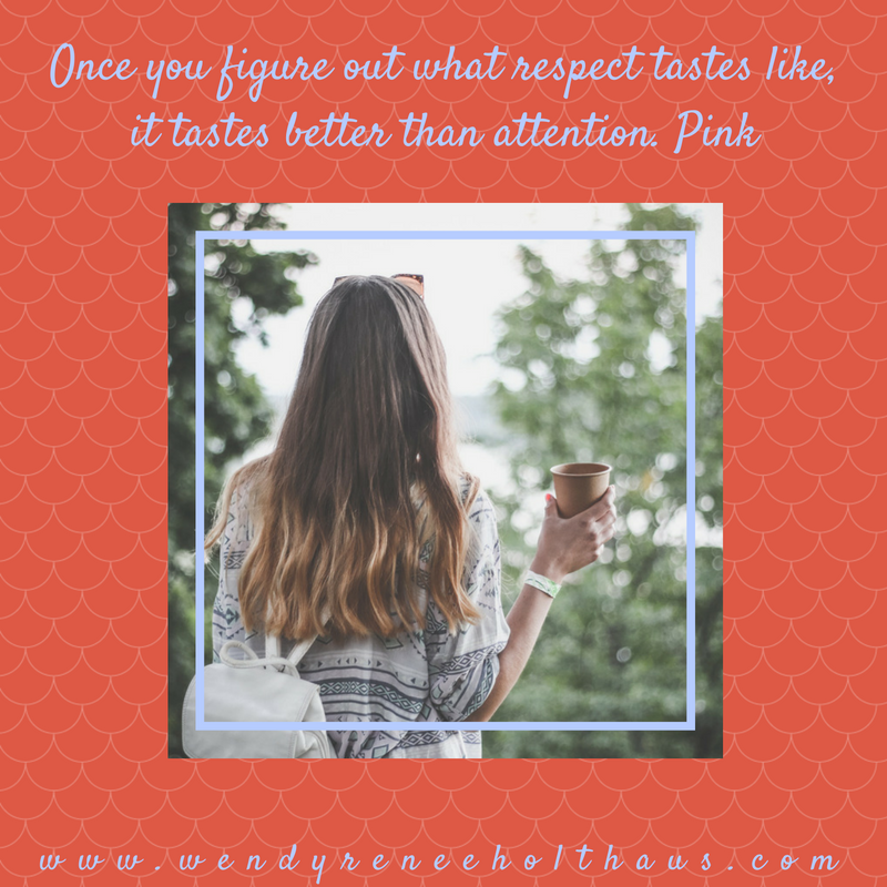 1.3.17 quote Once you figure out what respect tastes like,it tastes better than attention. Pink.png