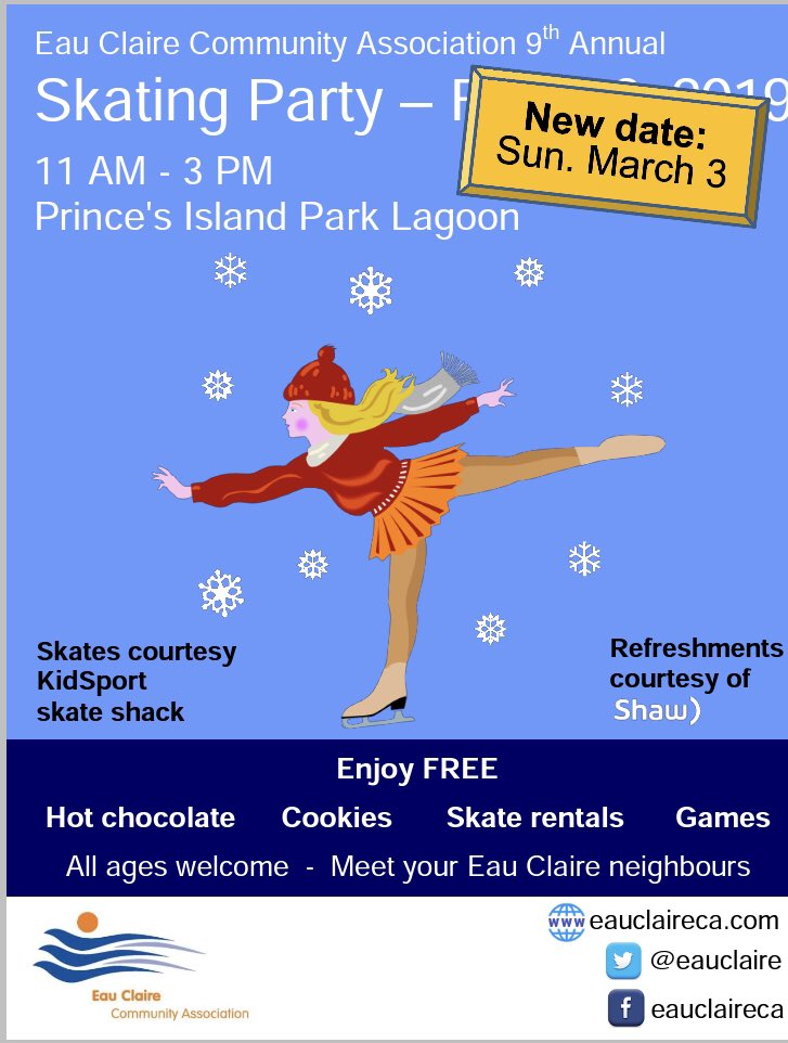- Due to the predicted weather conditions for Sunday, February 10, 2019 we have decided to postpone the Skating Party now until Sunday, March 3, 2019.The event will still take place on the picturesque lagoon at Prince's Island Park on Sunday February 10.As always, we will have free skate rentals from the KidSport skate shack, free hot chocolate and treats, games and more.Your ECCA board and Eau Claire neighbours would love to see you there!Everyone is welcome!