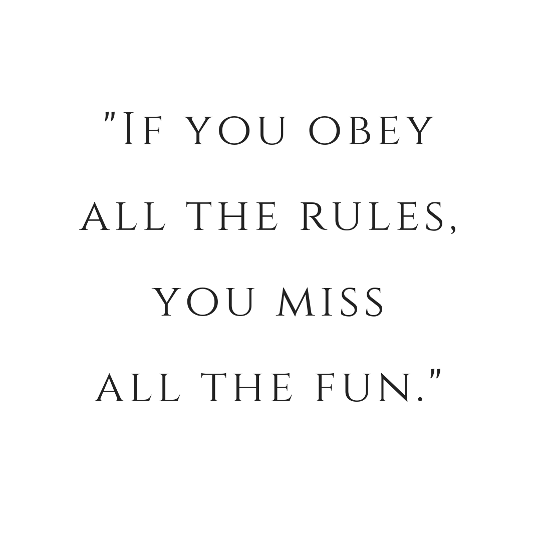 _If you obeyall the rules,you missall the fun._.png