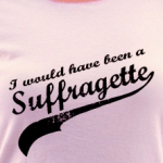 I would have been a suffragette inspirational liberal shirt