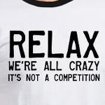 relax we're all crazy funny and goofy t-shirts