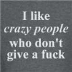 I like crazy people offensive humor t-shirts and gifts