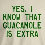 Chipotle: Guacamole is Extra funny and humorous shirts