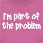 I'm part of the problem funny and cute shirts and gifts
