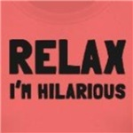 Relax I'm Hilarious cute and funny t-shirt