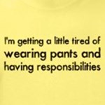 wearing pants and having responsibilities funny t-shirt