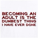 Becoming an Adult is Dumb humor shirts and gifts