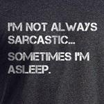 I'm not always sarcastic sometimes I'm asleep funny shirts