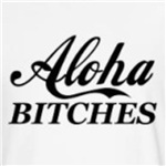 Aloha Bitches funny t-shirts and gift ideas