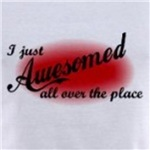 I just Awesomed all over the place offensive and funny t-shirts