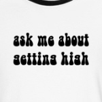 ask me about getting high funny drug humor shirts