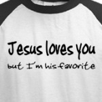 Jesus Loves You  I'm His Favorite funny t-shirt