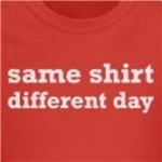 same shirt different day funny and gross humor t-shirt