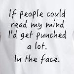 If People Could Read My Mind I'd Get Punched