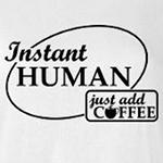 Instant Human Just add Coffee Cute and Funny Shirt