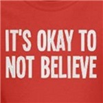 It's okay not to believe atheism and skeptic shirts