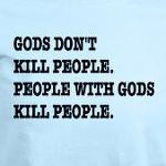 People with Gods kill people thoughtful atheist t-shirts