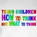 Teach Children how to think not what to think education and progressive gifts